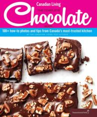 Canadian Living : The Complete Chocolate Book: 100+ How-to Photos and Tips from Canada's Most-trusted Kitchen