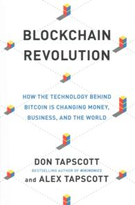Blockchain Revolution : How the Technology Behind Bitcoin Is Changing Money, Business, and the World
