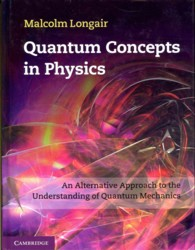 Quantum Concepts in Physics : An Alternative Approach to the Understanding of Quantum Mechanics