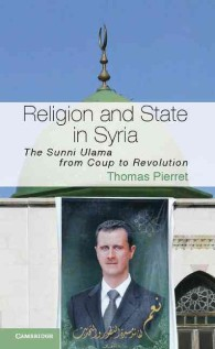 Religion and State in Syria : The Sunni Ulama from Coup to Revolution (Cambridge Middle East Studies)