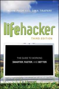 Lifehacker : The Guide to Working Smarter, Faster, and Better (3RD)
