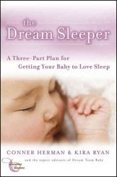 The Dream Sleeper : A Three-Part Plan for Getting Your Baby to Love Sleep