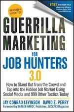 Guerrilla Marketing for Job Hunters 3.0 : How to Stand Out from the Crowd and Tap into the Hidden Job Market Using Social Media and 999 Other Tactics (3 PAP/PSC)