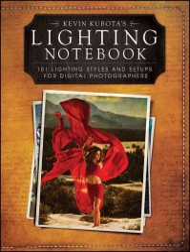 Kevin Kubota's Lighting Notebook : 101 Lighting Styles and Setups for Digital Photographers