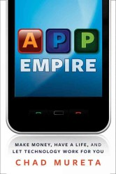App Empire : Make Money, Have a Life, and Let Technology Work for You