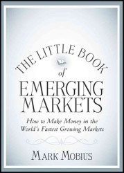 The Little Book of Emerging Markets : How to Make Money in the World&#039;s Fastest Growing Markets (Little Book, Big Profits)