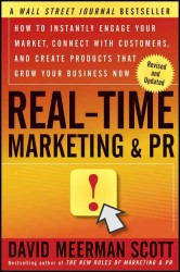 Real-Time Marketing and PR : How to Instantly Engage Your Market, Connect with Customers, and Create Products That Grow Your Business Now