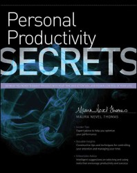 Personal Productivity Secrets : Do What You Never Thought Possible with Your Time and Attention... and Regain Control of Your Life (Secrets)