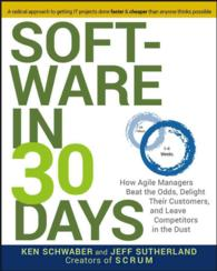 Software in 30 Days : How Agile Managers Beat the Odds, Delight Their Customers, and Leave Competitors in the Dust