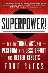 Superpower! : How to Think, Act, and Perform with Less Effort and Better Results