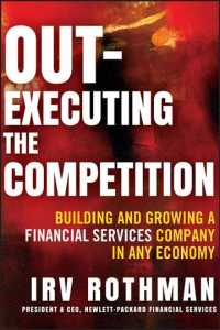 Out-Executing the Competition : Building and Growing a Financial Services Company in Any Economy