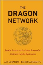 The Dragon Network : Inside Stories of the Most Successful Chinese Family Businesses