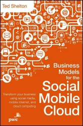 Business Models for the Social Mobile Cloud : Transform Your Business Using Social Media, Mobile Internet, and Cloud Computing