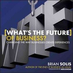 What's the Future of Business : Changing the Way Businesses Create Experiences