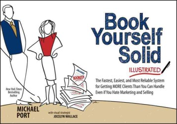 Book Yourself Solid : The Fastest, Easiest, and Most Reliable System for Getting MORE Clients than You Can Handle Even If You Hate Marketing and Selli (ILL)