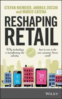 Reshaping Retail : Why Technology Is Transforming the Industry and How to Win in the New Consumer Driven World