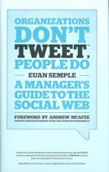 Organizations Don't Tweet, People Do : A Manager's Guide to the Social Web