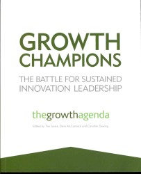 Growth Champions : The Battle for Sustained Innovation Leadership: the Growth Agenda (2ND)