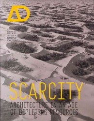 Scarcity : Architecture in an Age of Depleting Resources (Architectural Design, July/august 2012)