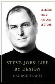 Steve Jobs' Life by Design : Lessons to Be Learned from His Last Lecture: the Most Popular Graduation Address in History