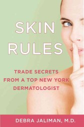 Skin Rules : Trade Secrets from a Top New York Dermatologist