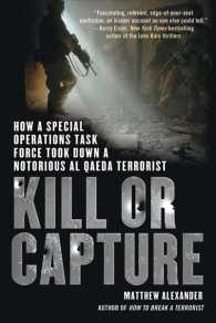 Kill or Capture : How a Special Operations Task Force Took Down a Notorious Al Qaeda Terrorist (Reprint)