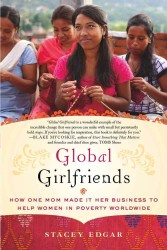 Global Girlfriends : How One Mom Made It Her Business to Help Women in Poverty Worldwide