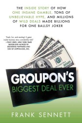 Groupon&#039;s Biggest Deal Ever : The inside Story of How One Insane Gamble, Tons of Unbelievable Hype, and Millio -- Paperback