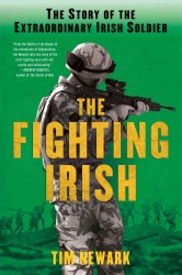 The Fighting Irish : The Story of the Extraordinary Irish Soldier (Reprint)