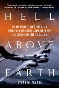 Hell above Earth : The Incredible True Story of an American WWII Bomber Commander and the Copilot Ordered to Kill Him