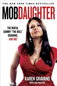 Mob Daughter : The Mafia, Sammy 'The Bull' Gravano, and Me! (Reprint)