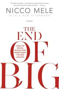 The End of Big : How the Digital Revolution Makes David the New Goliath (Reprint)