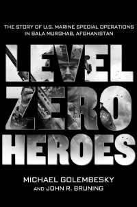 Level Zero Heroes : The Story of U.S. Marine Special Operations in Bala Murghab, Afghanistan