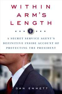 Within Arm's Length : A Secret Service Agent's Definitive inside Account of Protecting the President