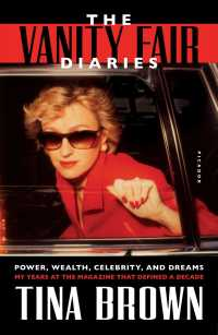 The Vanity Fair Diaries : Power, Wealth, Celebrity, and Dreams: My Years at the Magazine That Defined a Decade (Reprint)