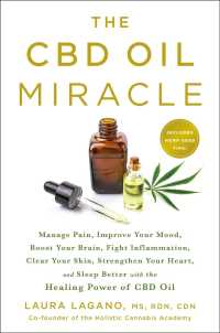 The CBD Oil Miracle : Manage Pain, Improve Your Mood, Boost Your Brain, Fight Inflammation, Clear Your Skin, Strengthen Your Heart, and Sleep Better w