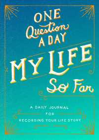 One Question a Day My Life So Far : A Daily Journal for Recording Your Life Story (GJR)