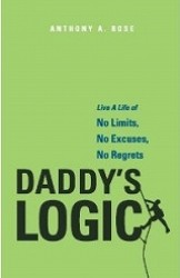 Daddy's Logic : Live a Life of No Limits, No Excuses, No Regrets -- Paperback