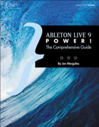 Ableton Live 9 Power! : The Comprehensive Guide (COM)