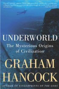 Underworld : The Mysterious Origins of Civilization (Reprint)