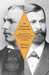 An Anatomy of Addiction : Sigmund Freud, William Halsted, and the Miracle Drug Cocaine (Reprint)