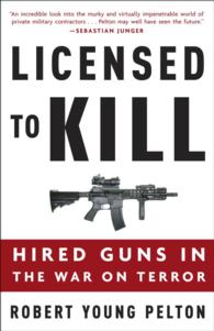 Licensed to Kill : Hired Guns in the War on Terror (Reprint)
