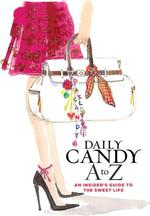 Dayly Candy A to Z: An Insider's Guide to the Sweet Life