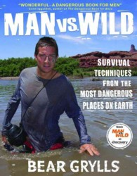 Man vs. Wild : Survival Techniques from the Most Dangerous Places on Earth