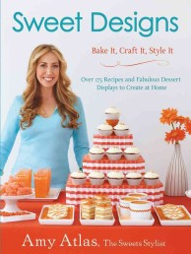 Sweet Designs : Bake It, Craft It, Style It