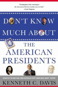 Don't Know Much about the American Presidents : Everything You Need to Know about the Most Powerful Office on Earth and the Men Who Have Occupied It (Reprint)