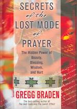 Secrets of the Lost Mode of Prayer : The Hidden Power of Beauty, Blessings, Wisdom, and Hurt