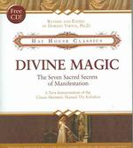 Divine Magic : The Seven Sacred Secrets of Manifestation (HAR/COM)