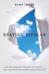 Beating Bipolar : How One Therapist Tackled His Illness... and How What He Learned Could Help You!
