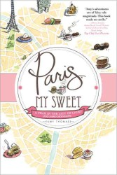 Paris, My Sweet : A Year in the City of Light (And Dark Chocolate)